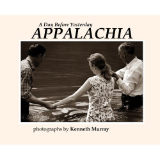 "KENNETH MURRAY "" A DAY BEFORE YESTERDAY - APPALACHIA "" PHOTOGRAPH BOOK"