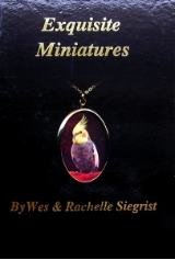 """ EXQUISITE MINIATURES "" BY WES & RACHELLE SIEGRIST"